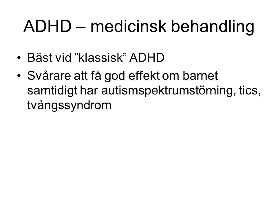 """ADHD – medicinsk behandling •Bäst vid """"klassisk"""" ADHD •Svårare att få god effekt om barnet samtidigt har autismspektrumstörning, tics, tvångssyndrom"""
