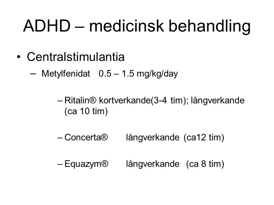 ADHD – medicinsk behandling •Centralstimulantia – Metylfenidat0.5 – 1.5 mg/kg/day –Ritalin® kortverkande(3-4 tim); långverkande (ca 10 tim) –Concerta®