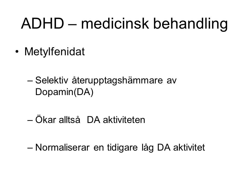 ADHD – medicinsk behandling •Metylfenidat –Selektiv återupptagshämmare av Dopamin(DA) –Ökar alltså DA aktiviteten –Normaliserar en tidigare låg DA akt