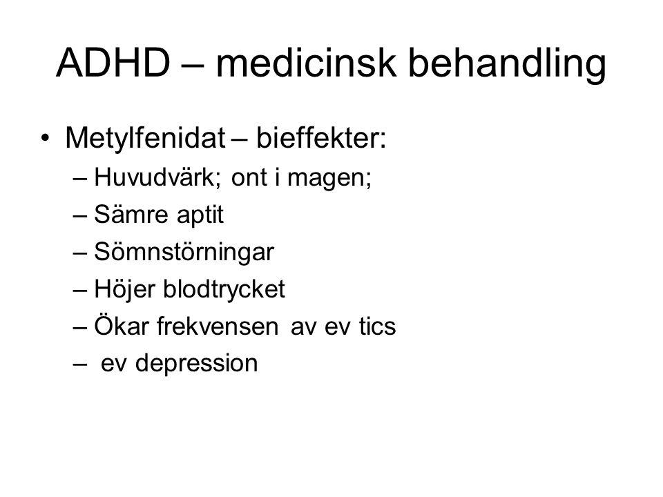 ADHD – medicinsk behandling •Metylfenidat – bieffekter: –Huvudvärk; ont i magen; –Sämre aptit –Sömnstörningar –Höjer blodtrycket –Ökar frekvensen av e