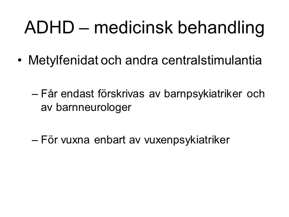 ADHD – medicinsk behandling •Metylfenidat och andra centralstimulantia –Får endast förskrivas av barnpsykiatriker och av barnneurologer –För vuxna enb