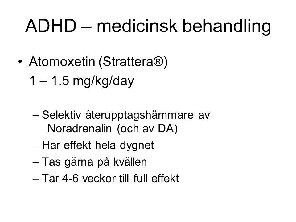 ADHD – medicinsk behandling •Atomoxetin (Strattera®) 1 – 1.5 mg/kg/day –Selektiv återupptagshämmare av Noradrenalin (och av DA) –Har effekt hela dygne