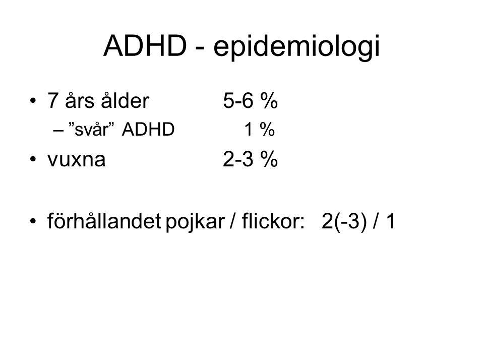 """ADHD - epidemiologi •7 års ålder5-6 % –""""svår"""" ADHD 1 % •vuxna2-3 % •förhållandet pojkar / flickor: 2(-3) / 1"""
