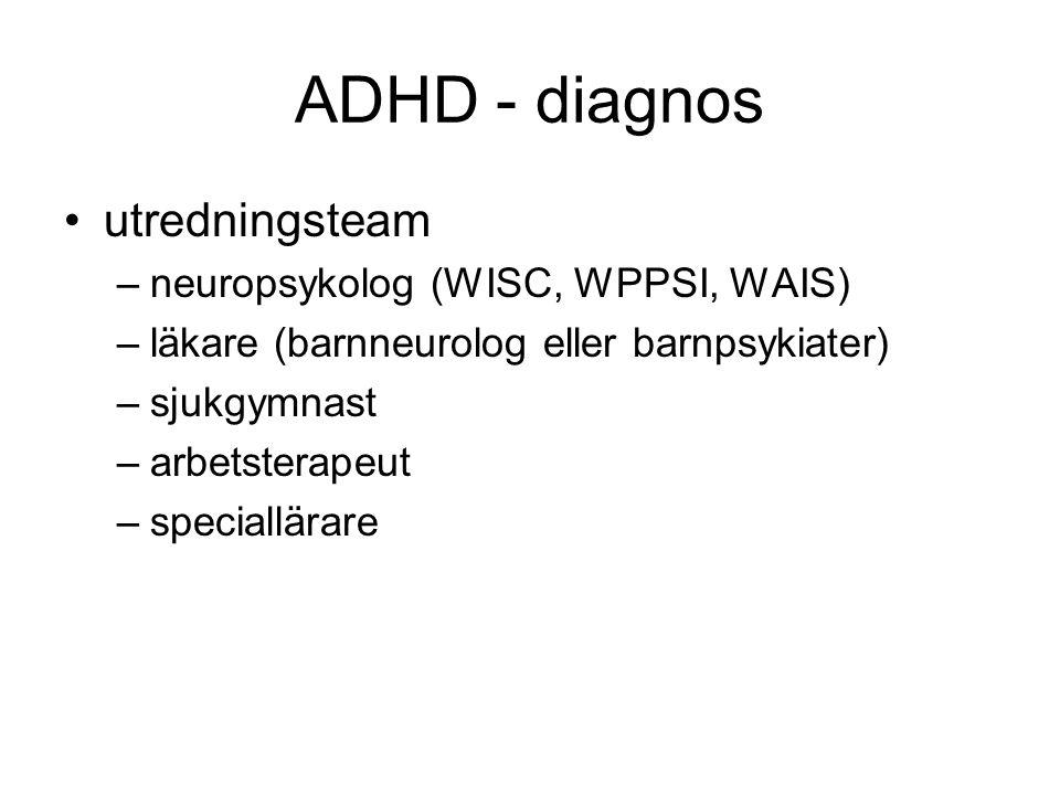 ADHD - diagnos •utredningsteam –neuropsykolog (WISC, WPPSI, WAIS) –läkare (barnneurolog eller barnpsykiater) –sjukgymnast –arbetsterapeut –speciallära