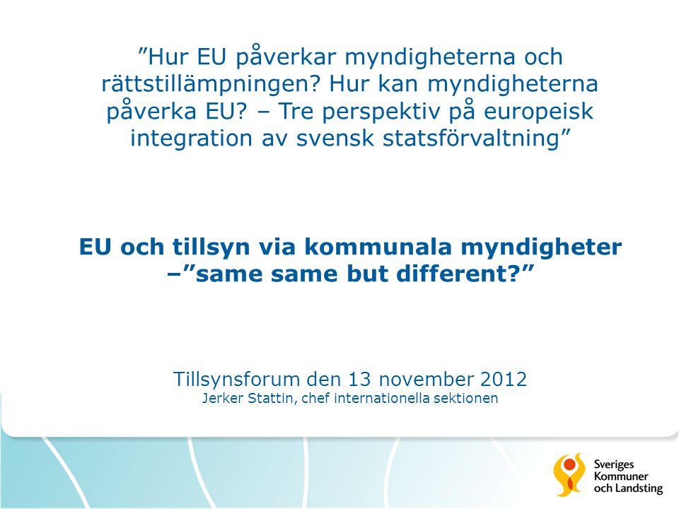 """""""Hur EU påverkar myndigheterna och rättstillämpningen? Hur kan myndigheterna påverka EU? – Tre perspektiv på europeisk integration av svensk statsförv"""