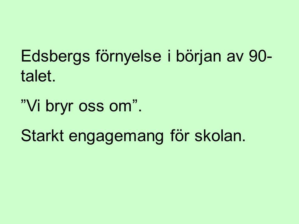 """Edsbergs förnyelse i början av 90- talet. """"Vi bryr oss om"""". Starkt engagemang för skolan."""