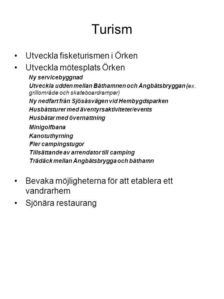 Turism •Utveckla fisketurismen i Örken •Utveckla mötesplats Örken Ny servicebyggnad Utveckla udden mellan Båthamnen och Ångbåtsbryggan (ex.