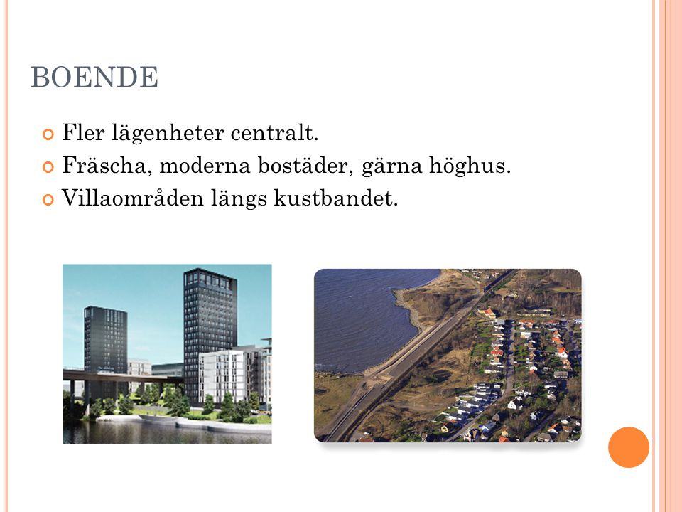 BOENDE Fler lägenheter centralt. Fräscha, moderna bostäder, gärna höghus. Villaområden längs kustbandet.