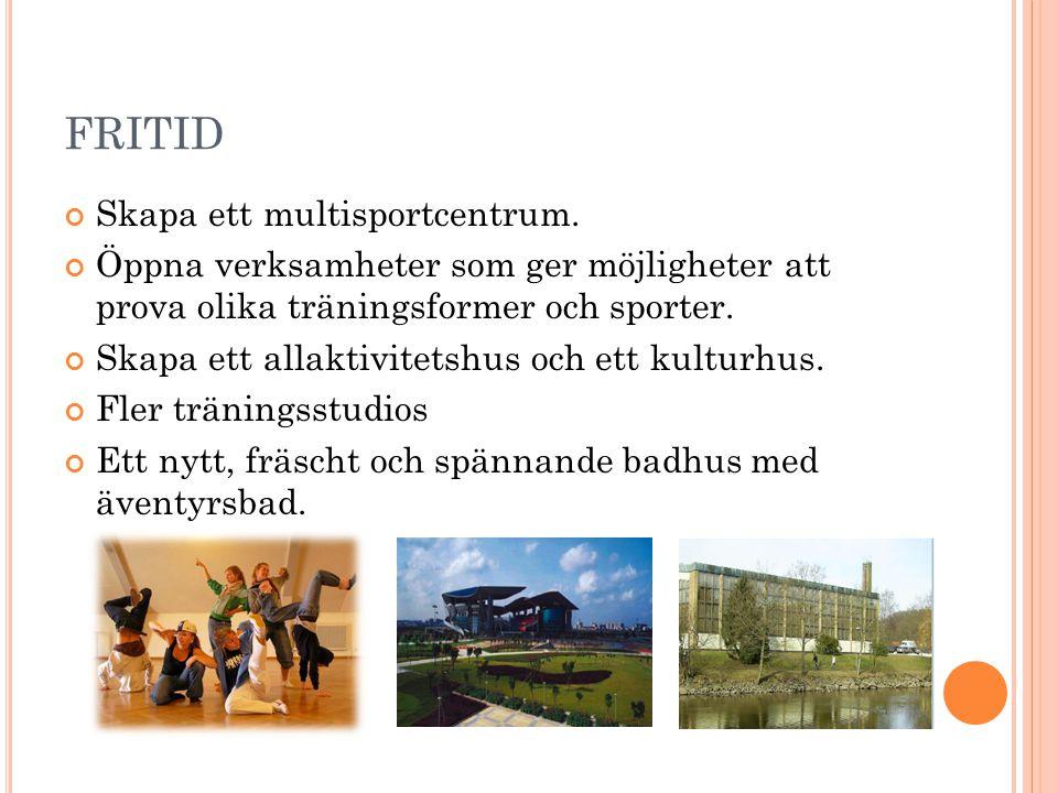 FRITID Skapa ett multisportcentrum. Öppna verksamheter som ger möjligheter att prova olika träningsformer och sporter. Skapa ett allaktivitetshus och
