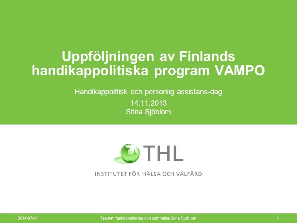 2014-07-01Teamet funktionshinder och samhället/Stina Sjöblom1 Uppföljningen av Finlands handikappolitiska program VAMPO Handikappolitisk och personlig