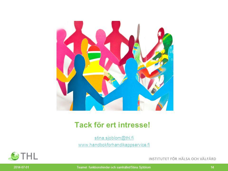 Tack för ert intresse! stina.sjoblom@thl.fi www.handbokforhandikappservice.fi 2014-07-01Teamet funktionshinder och samhället/Stina Sjöblom14