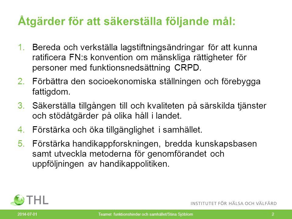 Åtgärder för att säkerställa följande mål: 1.Bereda och verkställa lagstiftningsändringar för att kunna ratificera FN:s konvention om mänskliga rättigheter för personer med funktionsnedsättning CRPD.