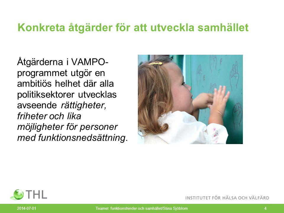 Konkreta åtgärder för att utveckla samhället Åtgärderna i VAMPO- programmet utgör en ambitiös helhet där alla politiksektorer utvecklas avseende rättigheter, friheter och lika möjligheter för personer med funktionsnedsättning.