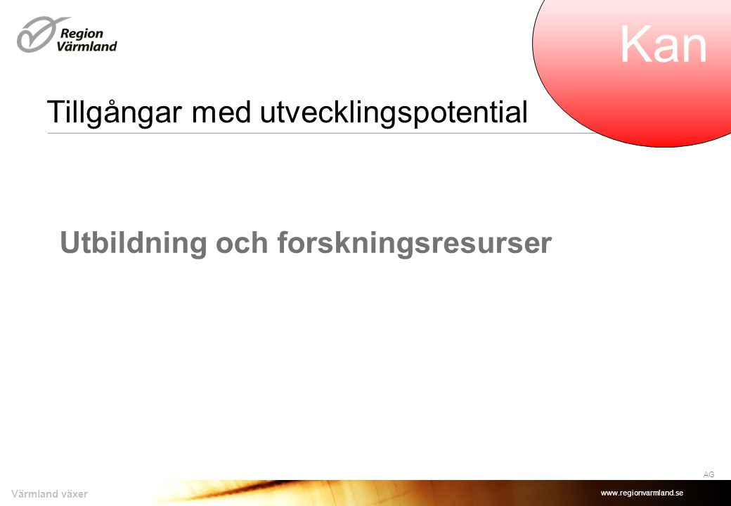 www.regionvarmland.se Värmland växer Tillgångar med utvecklingspotential Utbildning och forskningsresurser AG Kan