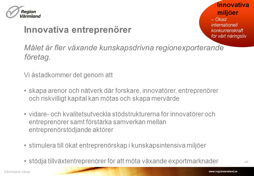 www.regionvarmland.se Värmland växer Innovativa entreprenörer Målet är fler växande kunskapsdrivna regionexporterande företag. Vi åstadkommer det geno