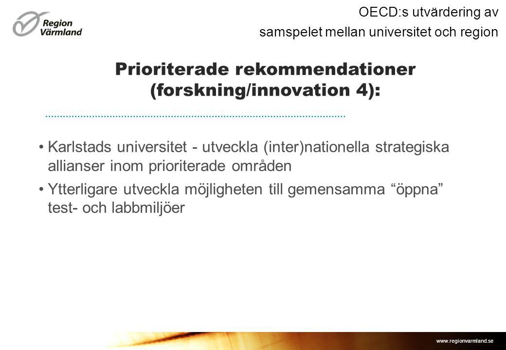 www.regionvarmland.se OECD:s utvärdering av samspelet mellan universitet och region •Karlstads universitet - utveckla (inter)nationella strategiska allianser inom prioriterade områden •Ytterligare utveckla möjligheten till gemensamma öppna test- och labbmiljöer Prioriterade rekommendationer (forskning/innovation 4):