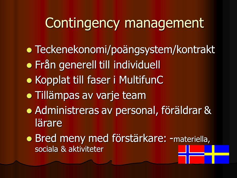 Contingency management  Teckenekonomi/poängsystem/kontrakt  Från generell till individuell  Kopplat till faser i MultifunC  Tillämpas av varje team  Administreras av personal, föräldrar & lärare  Bred meny med förstärkare: - materiella, sociala & aktiviteter