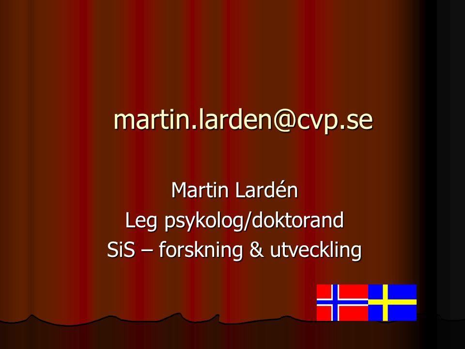 martin.larden@cvp.se Martin Lardén Leg psykolog/doktorand SiS – forskning & utveckling