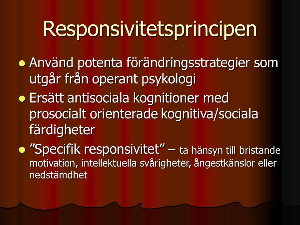 Responsivitetsprincipen  Använd potenta förändringsstrategier som utgår från operant psykologi  Ersätt antisociala kognitioner med prosocialt orienterade kognitiva/sociala färdigheter  Specifik responsivitet – ta hänsyn till bristande motivation, intellektuella svårigheter, ångestkänslor eller nedstämdhet