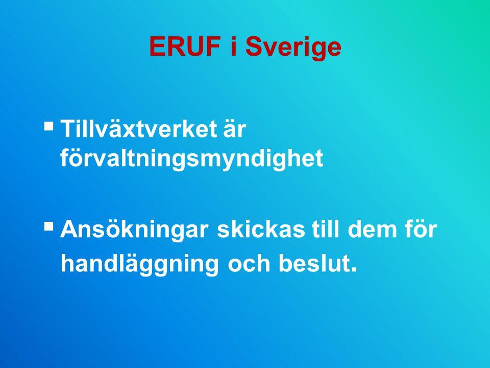 ERUF i Sverige  Tillväxtverket är förvaltningsmyndighet  Ansökningar skickas till dem för handläggning och beslut.