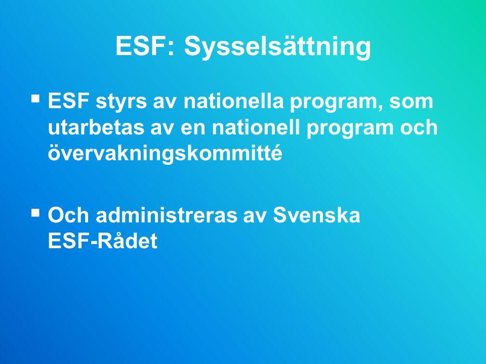 ESF: Sysselsättning  ESF styrs av nationella program, som utarbetas av en nationell program och övervakningskommitté  Och administreras av Svenska ESF-Rådet