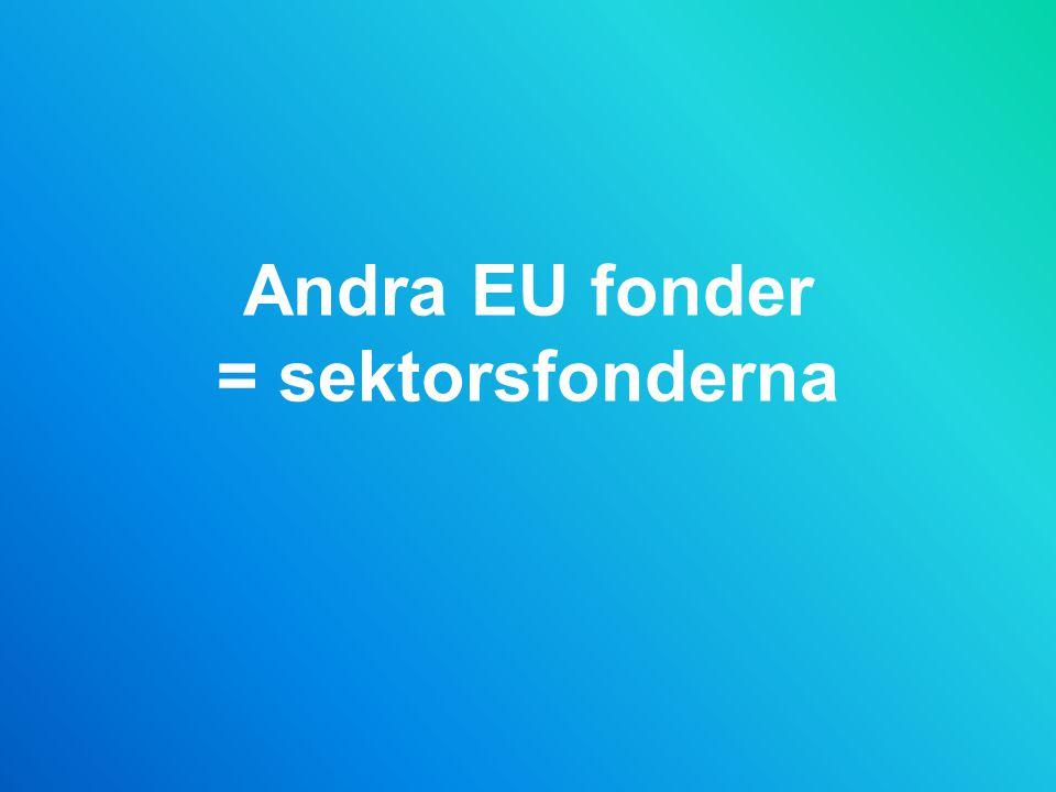 Andra EU fonder = sektorsfonderna