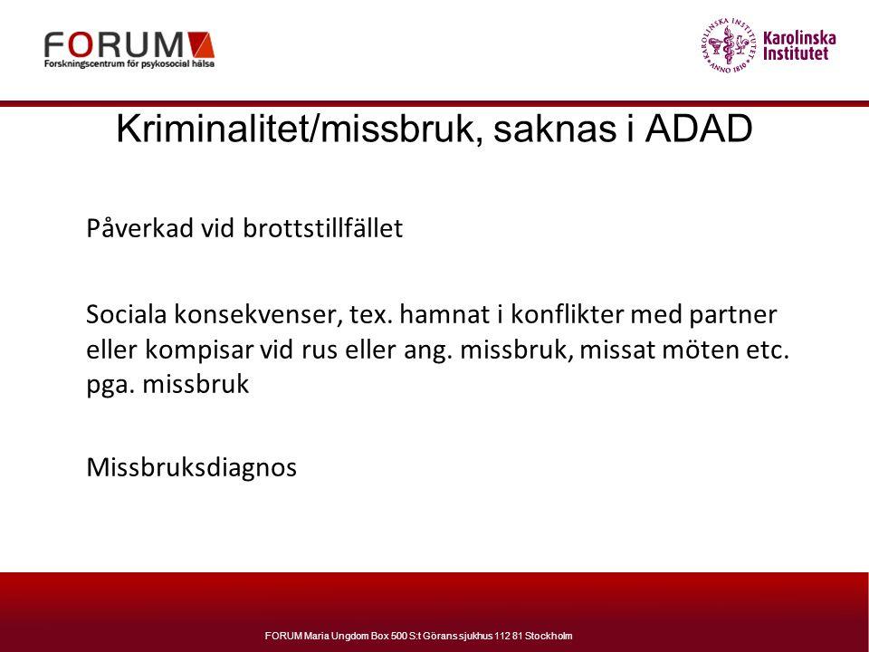 FORUM Maria Ungdom Box 500 S:t Görans sjukhus 112 81 Stockholm Kriminalitet/missbruk, saknas i ADAD Påverkad vid brottstillfället Sociala konsekvenser
