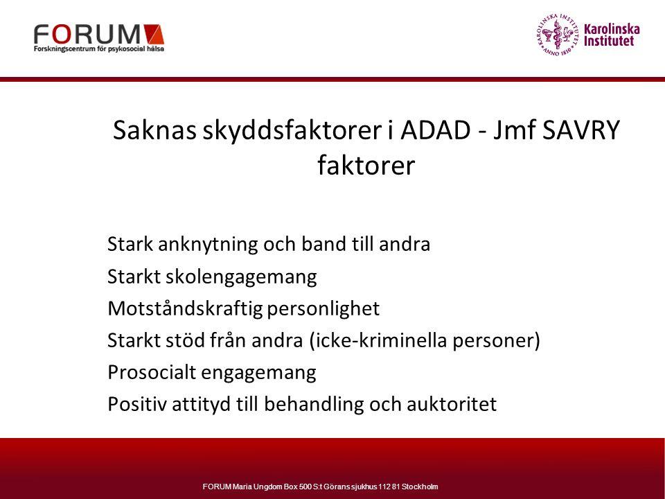 FORUM Maria Ungdom Box 500 S:t Görans sjukhus 112 81 Stockholm Saknas skyddsfaktorer i ADAD - Jmf SAVRY faktorer Stark anknytning och band till andra