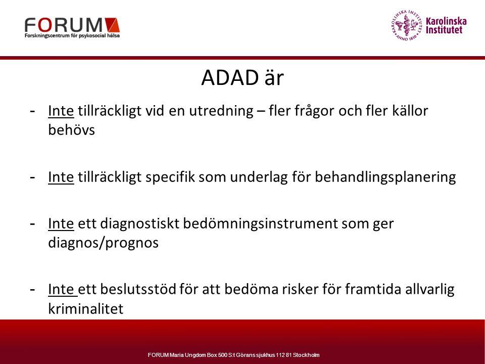 FORUM Maria Ungdom Box 500 S:t Görans sjukhus 112 81 Stockholm ADAD är - Inte tillräckligt vid en utredning – fler frågor och fler källor behövs - Int