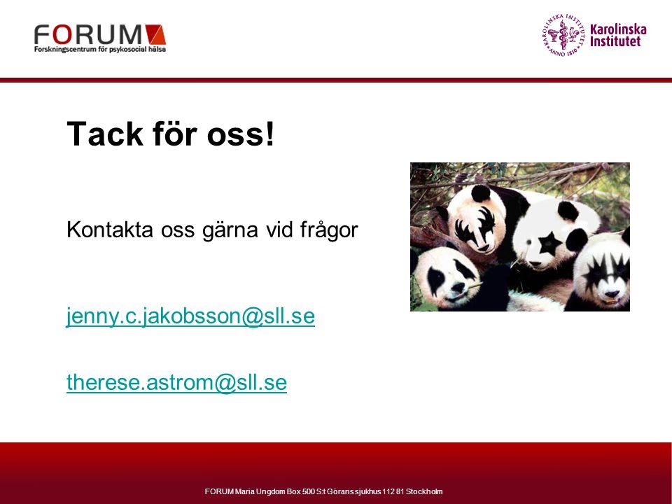 FORUM Maria Ungdom Box 500 S:t Görans sjukhus 112 81 Stockholm Tack för oss! Kontakta oss gärna vid frågor jenny.c.jakobsson@sll.se therese.astrom@sll