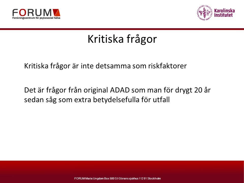 FORUM Maria Ungdom Box 500 S:t Görans sjukhus 112 81 Stockholm Kritiska frågor Kritiska frågor är inte detsamma som riskfaktorer Det är frågor från or