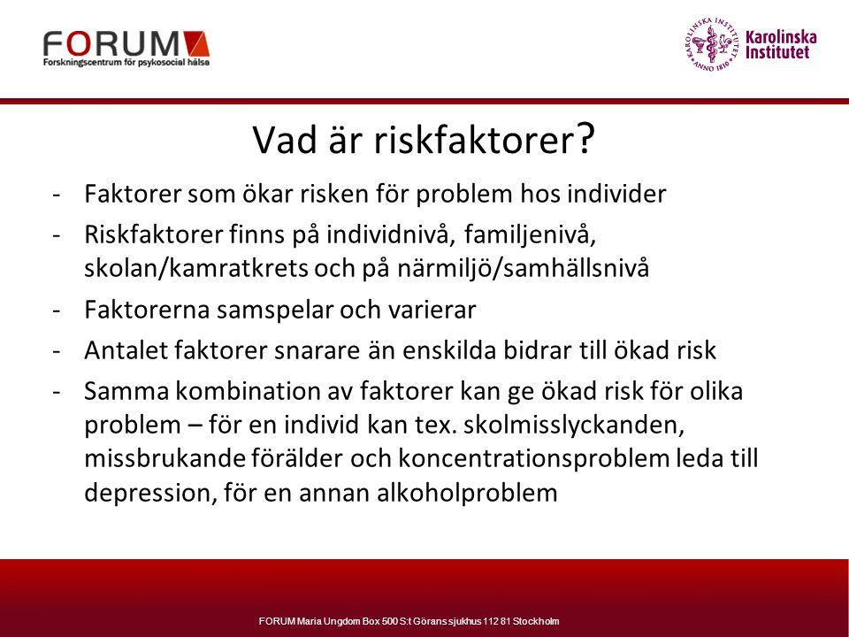 FORUM Maria Ungdom Box 500 S:t Görans sjukhus 112 81 Stockholm Vad är riskfaktorer ? -Faktorer som ökar risken för problem hos individer -Riskfaktorer