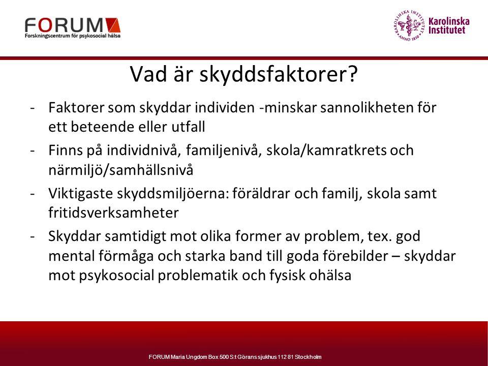 FORUM Maria Ungdom Box 500 S:t Görans sjukhus 112 81 Stockholm Vad är skyddsfaktorer? -Faktorer som skyddar individen -minskar sannolikheten för ett b