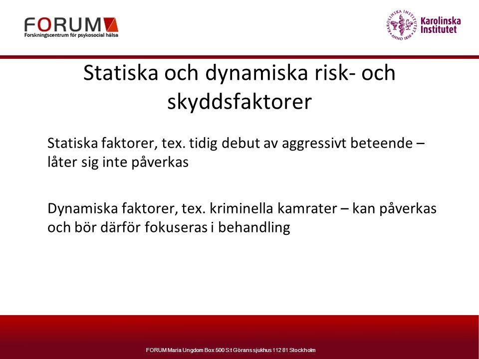 FORUM Maria Ungdom Box 500 S:t Görans sjukhus 112 81 Stockholm Statiska och dynamiska risk- och skyddsfaktorer Statiska faktorer, tex. tidig debut av