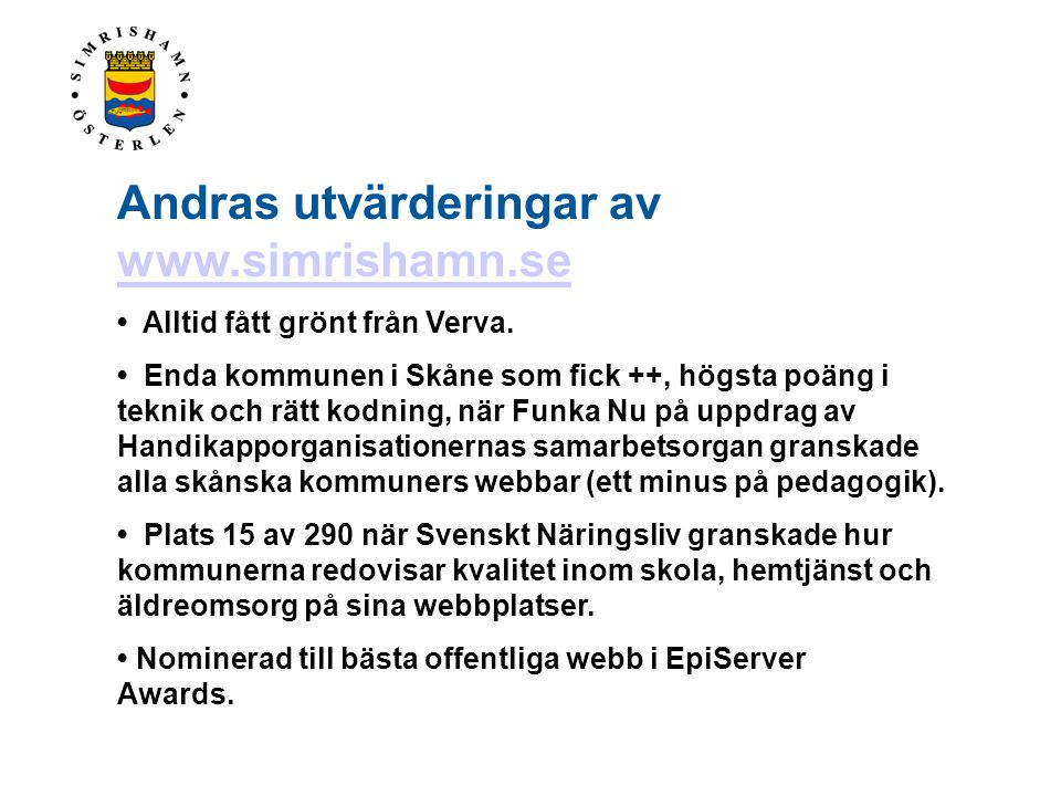 Andras utvärderingar av www.simrishamn.se www.simrishamn.se • Alltid fått grönt från Verva. • Enda kommunen i Skåne som fick ++, högsta poäng i teknik