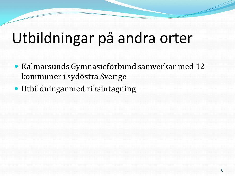 6 Utbildningar på andra orter  Kalmarsunds Gymnasieförbund samverkar med 12 kommuner i sydöstra Sverige  Utbildningar med riksintagning