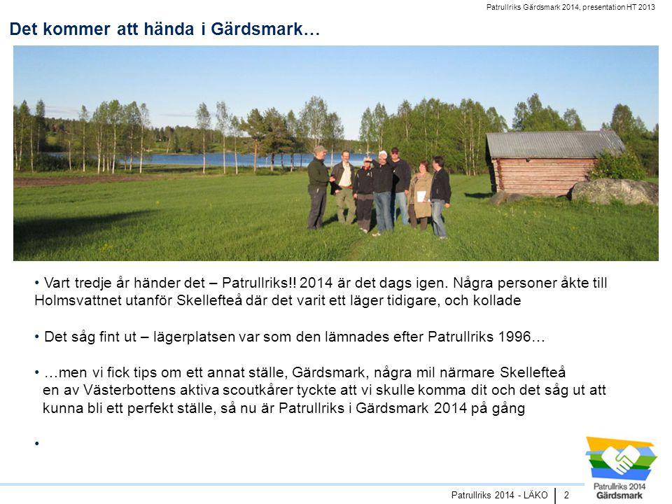 Patrullriks Gärdsmark 2014, presentation HT 2013 Patrullriks 2014 - LÄKO | Det kommer att hända i Gärdsmark… 2 • Vart tredje år händer det – Patrullriks!.