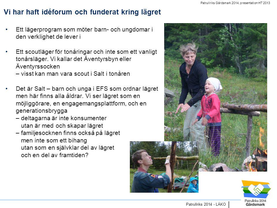 Patrullriks Gärdsmark 2014, presentation HT 2013 Patrullriks 2014 - LÄKO | Vi har haft idéforum och funderat kring lägret •Ett lägerprogram som möter barn- och ungdomar i den verklighet de lever i •Ett scoutläger för tonåringar och inte som ett vanligt tonårsläger.