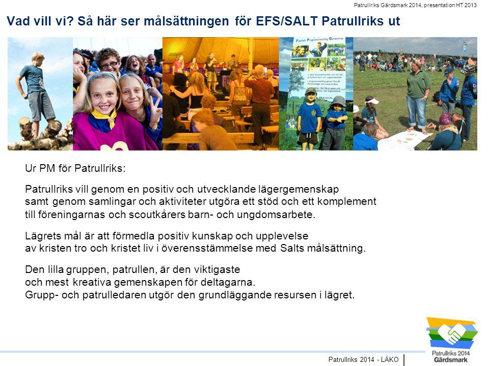 Patrullriks Gärdsmark 2014, presentation HT 2013 Patrullriks 2014 - LÄKO   • Kontaktar/följer upp/behöver tydlig information om samtliga deltagare som har anmält specialkost.