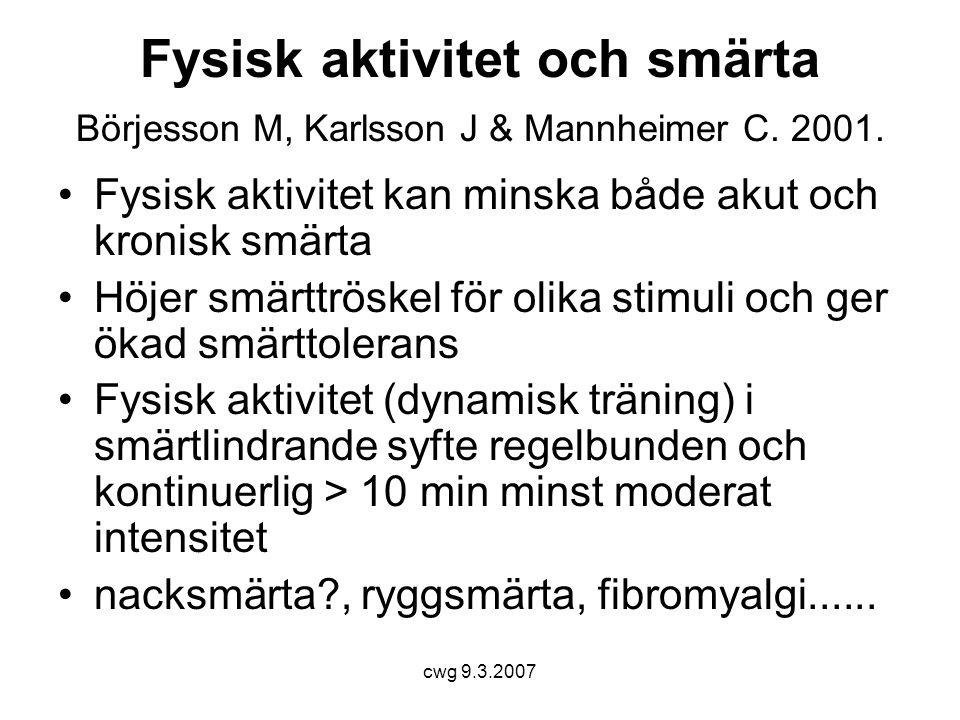 cwg 9.3.2007 Fysisk aktivitet och smärta Börjesson M, Karlsson J & Mannheimer C.