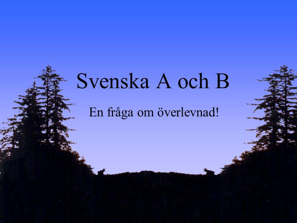 VT-2003 Carina Svensson Svenska A och B En fråga om överlevnad!