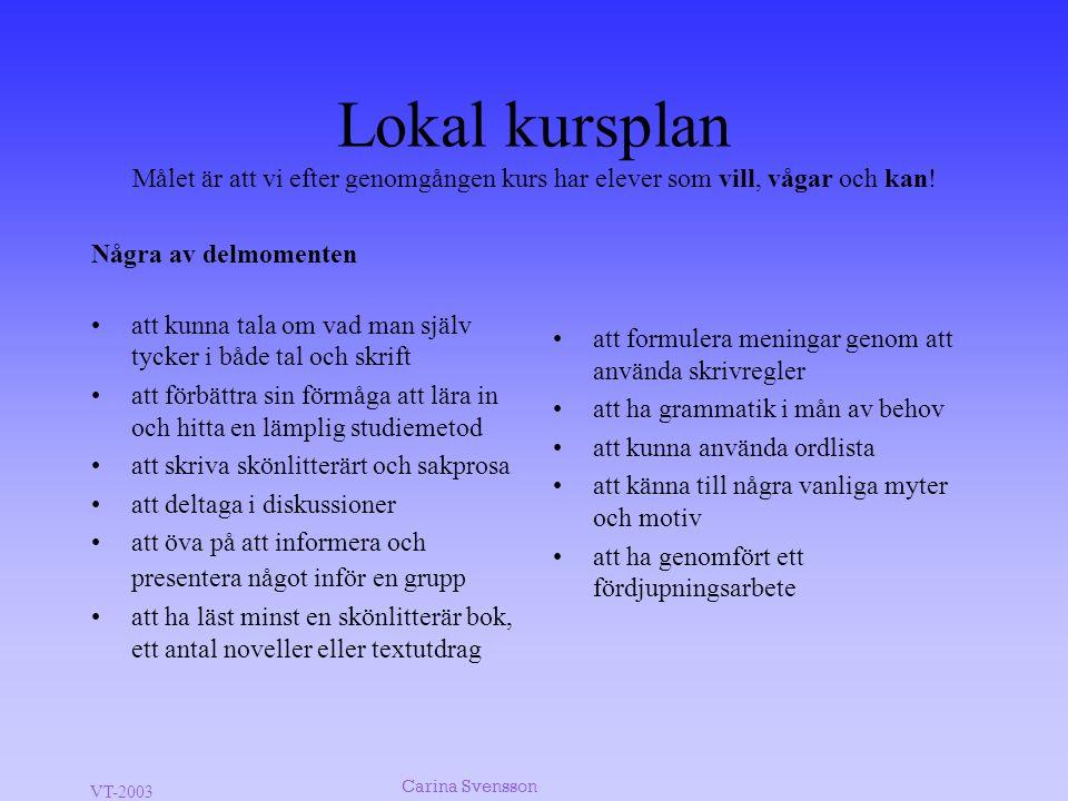 VT-2003 Carina Svensson Lokal kursplan Målet är att vi efter genomgången kurs har elever som vill, vågar och kan! Några av delmomenten •att kunna tala