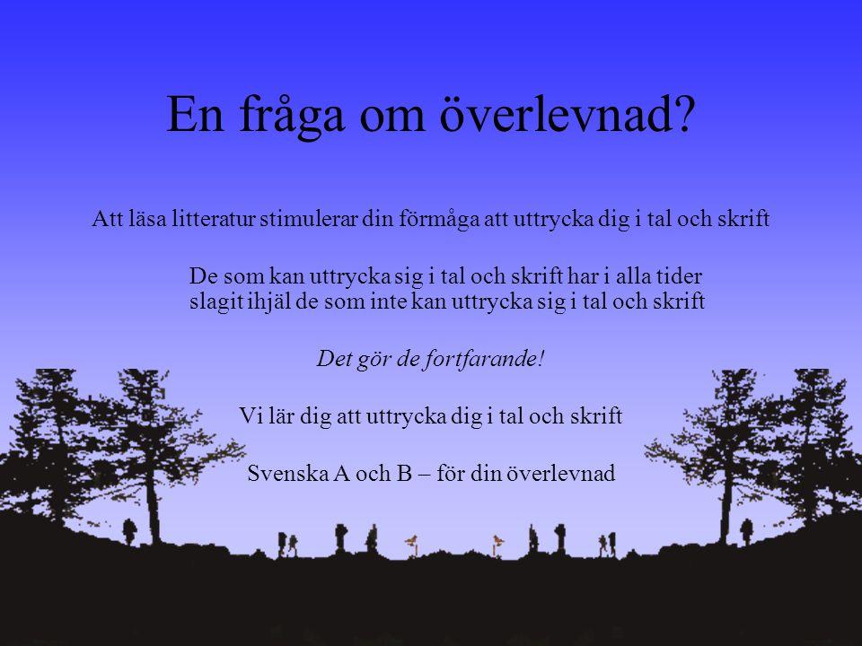 VT-2003 Carina Svensson En fråga om överlevnad? Att läsa litteratur stimulerar din förmåga att uttrycka dig i tal och skrift De som kan uttrycka sig i