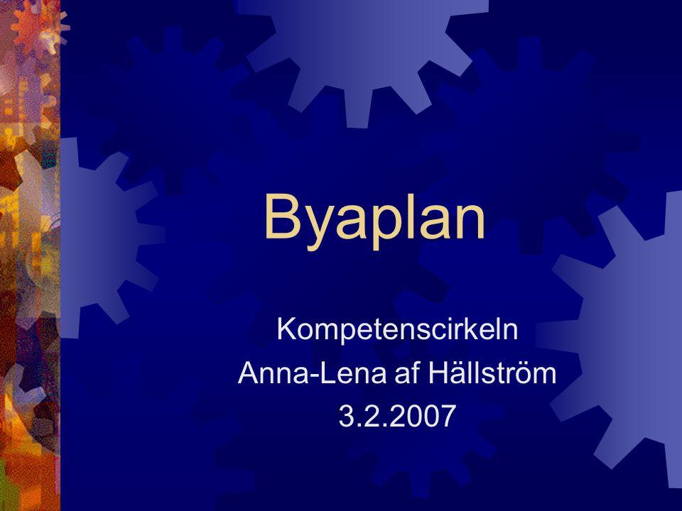 Byaplan Kompetenscirkeln Anna-Lena af Hällström 3.2.2007