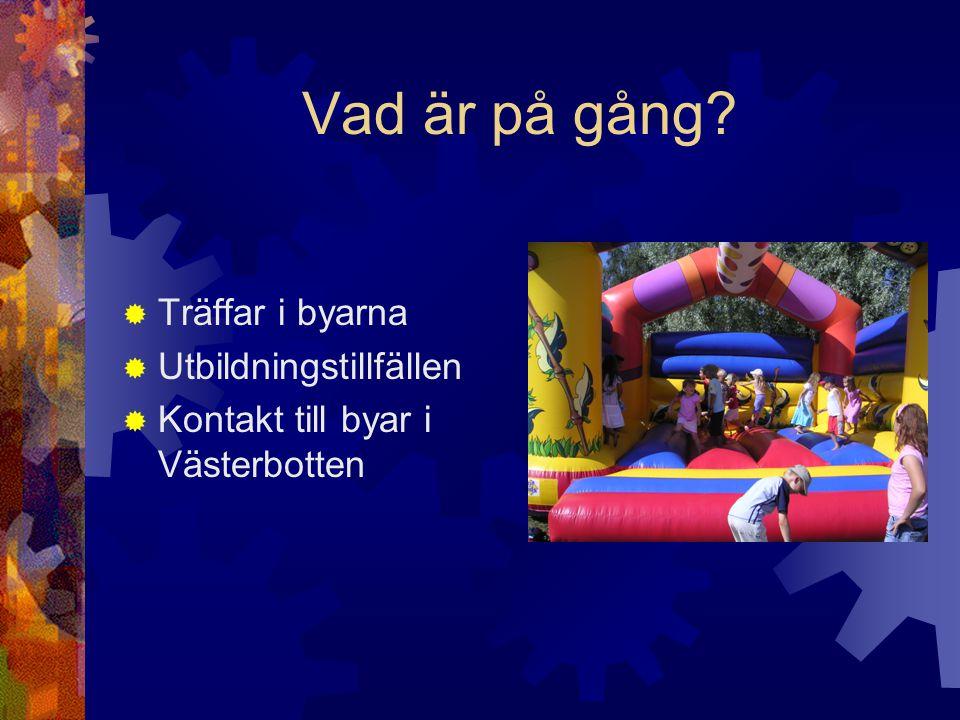 Vad är på gång  Träffar i byarna  Utbildningstillfällen  Kontakt till byar i Västerbotten