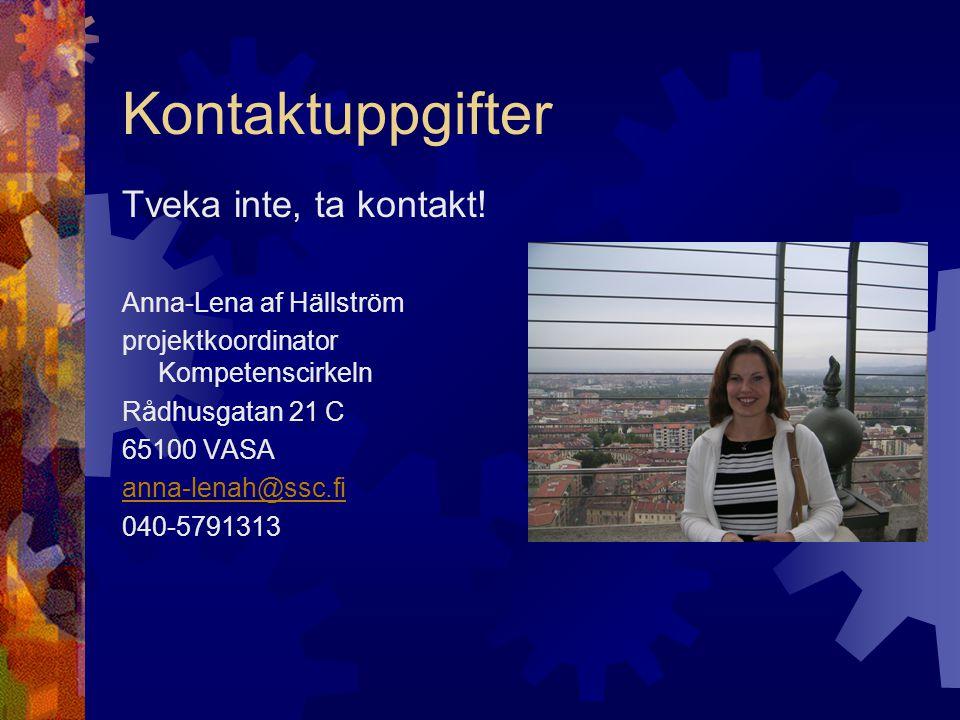 Kontaktuppgifter Tveka inte, ta kontakt! Anna-Lena af Hällström projektkoordinator Kompetenscirkeln Rådhusgatan 21 C 65100 VASA anna-lenah@ssc.fi 040-