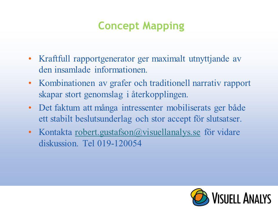 Concept Mapping •Kraftfull rapportgenerator ger maximalt utnyttjande av den insamlade informationen. •Kombinationen av grafer och traditionell narrati