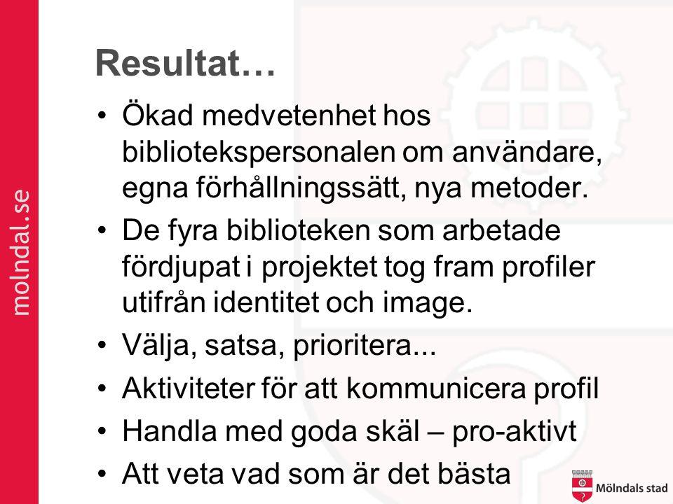 molndal.se Resultat… •Ökad medvetenhet hos bibliotekspersonalen om användare, egna förhållningssätt, nya metoder.