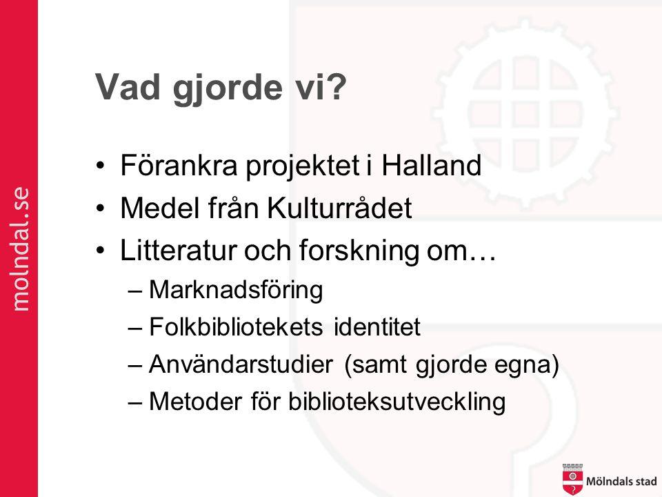 molndal.se Vad gjorde vi, fortsättning… •Projektorganisation: Fyra bibliotek, regionbiblioteket samt alla .