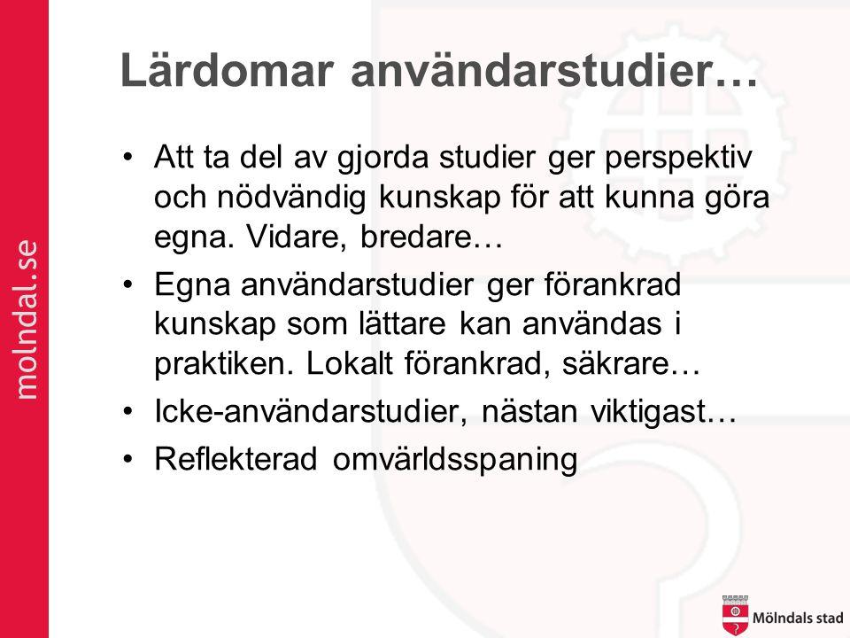 molndal.se Lärdomar användarstudier… •Att ta del av gjorda studier ger perspektiv och nödvändig kunskap för att kunna göra egna.